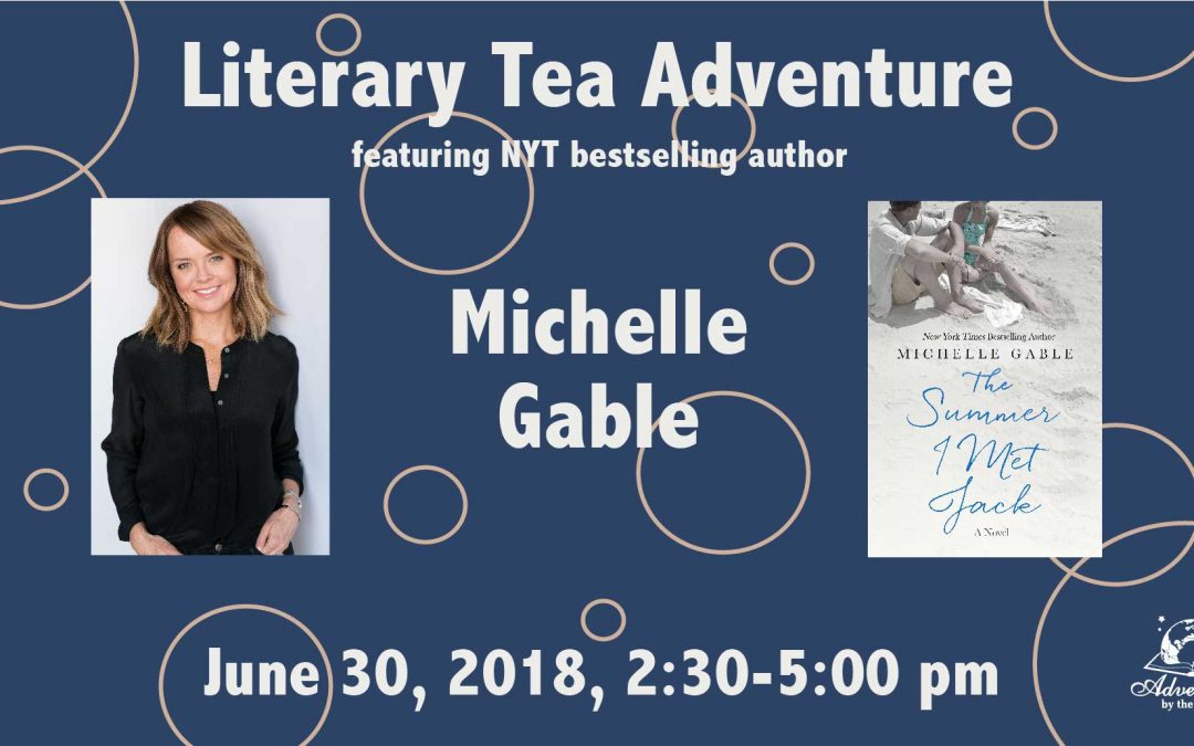 Summer 2018 Literary Tea Adventure With New York Times Bestselling Author Michelle Gable