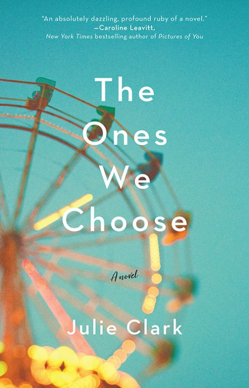 The Ones We Choose by Julie Clark