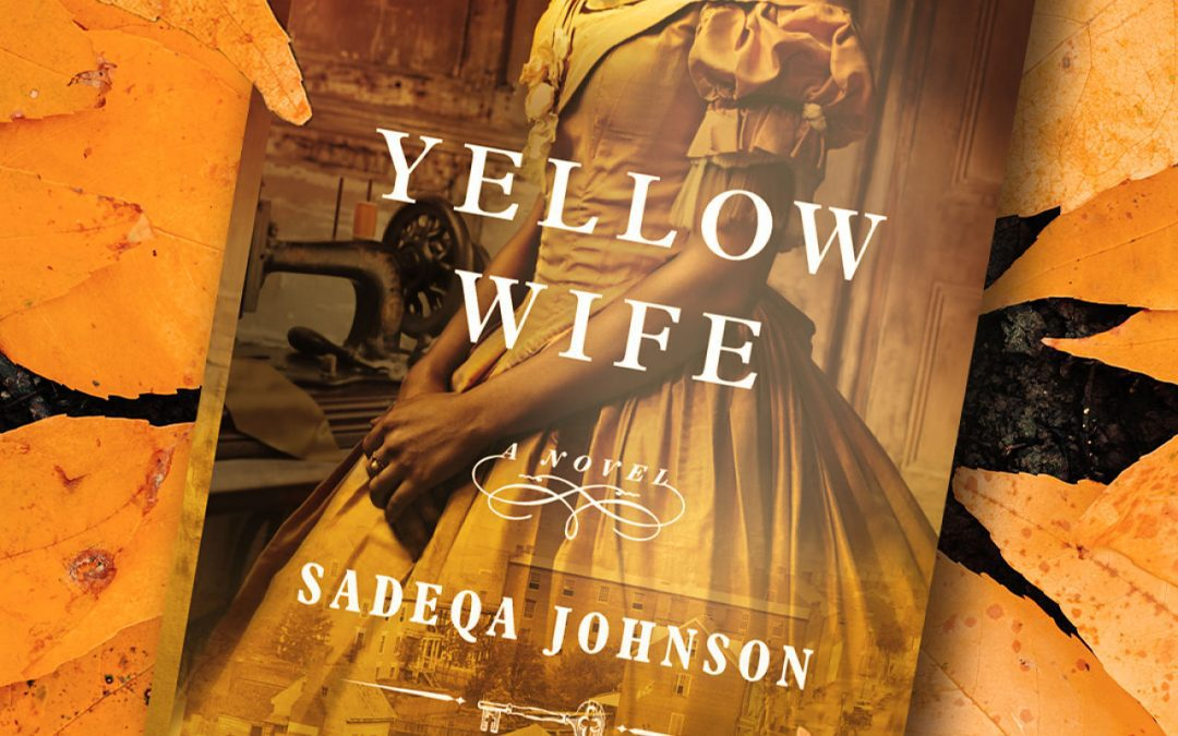4 Things Readers Want to Know Now About Yellow Wife by Sadeqa Johnson