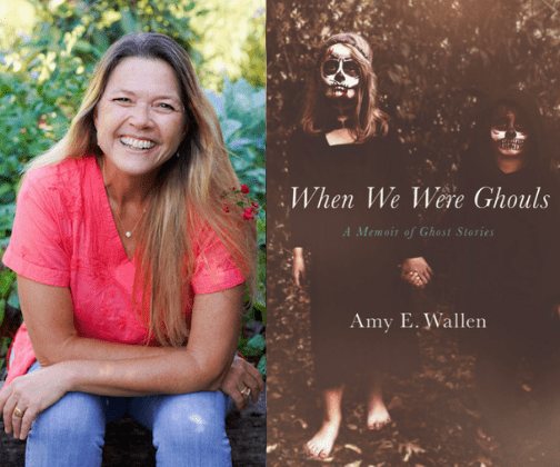 When We Were Ghouls: A Memoir of Ghost Stories by Amy Wallen